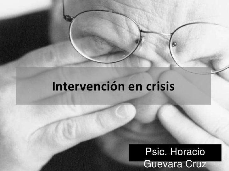 Intervención en crisis <br />Psic. Horacio Guevara Cruz<br />