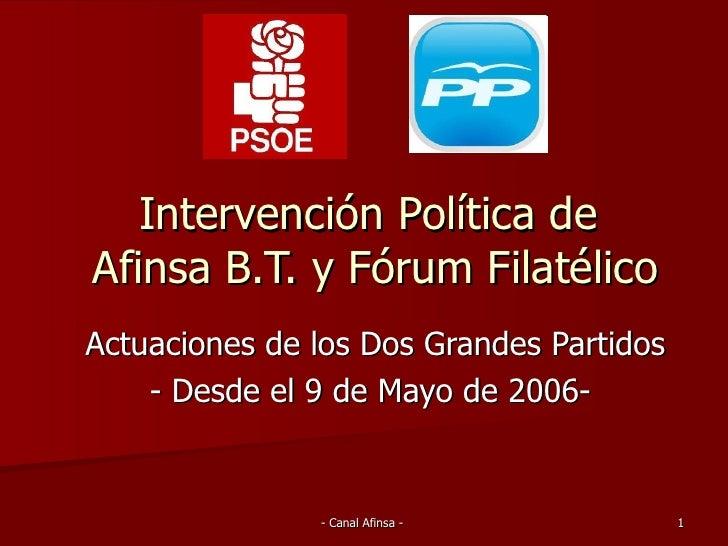 Intervención Política de  Afinsa B.T. y Fórum Filatélico Actuaciones de los Dos Grandes Partidos - Desde el 9 de Mayo de 2...