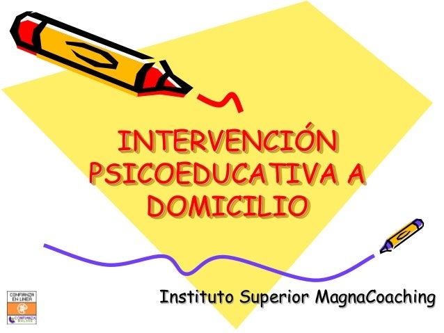 INTERVENCIÓNPSICOEDUCATIVA A    DOMICILIO    Instituto Superior MagnaCoaching