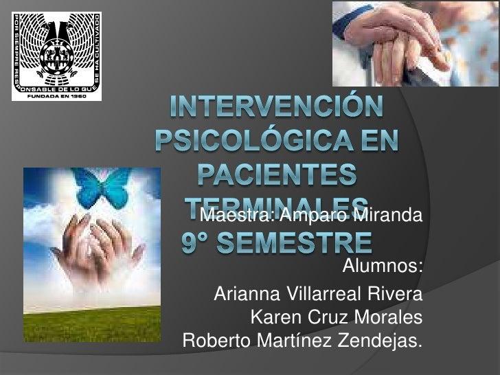 Intervención psicológica en Pacientes terminales 9° semestre  <br />Maestra: Amparo Miranda<br />Alumnos:<br />Arianna Vil...