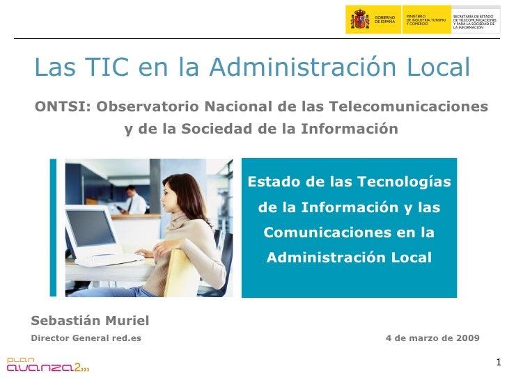 Las TIC en la Administración Local ONTSI: Observatorio Nacional de las Telecomunicaciones y de la Sociedad de la Informaci...