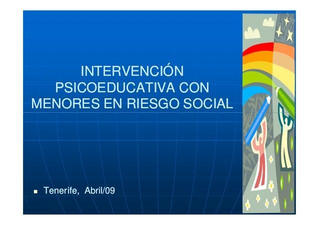 INTERVENCIÓN  PSICOEDUCATIVA CONMENORES EN RIESGO SOCIAL Tenerife, Abril/09           Abril/09