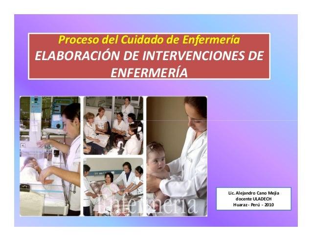 Proceso del Cuidado de Enfermería ENFERMERÍA Proceso del Cuidado de Enfermería ELABORACIÓN DE INTERVENCIONES DE ENFERMERÍA...