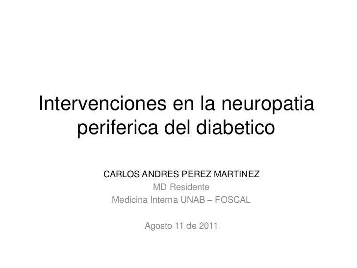Intervenciones en la neuropatia     periferica del diabetico       CARLOS ANDRES PEREZ MARTINEZ                  MD Reside...