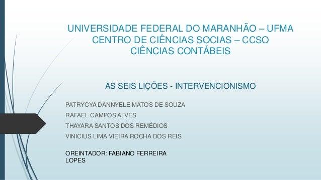 UNIVERSIDADE FEDERAL DO MARANHÃO – UFMA  CENTRO DE CIÊNCIAS SOCIAS – CCSO  CIÊNCIAS CONTÁBEIS  AS SEIS LIÇÕES - INTERVENCI...