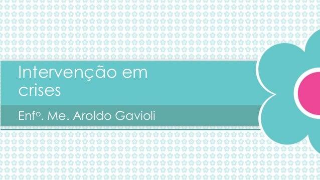 Intervenção em crises Enfo. Me. Aroldo Gavioli