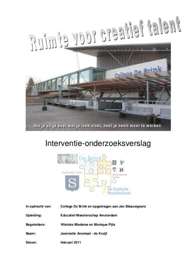 Interventie-onderzoeksverslag In opdracht van: College De Brink en opgedragen aan Jan Blaauwgeers Opleiding: Educatief Mee...