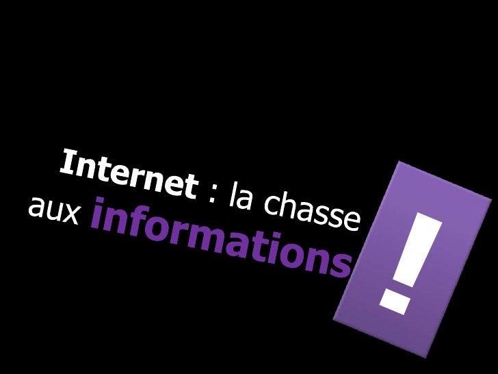 Internet : la chasse aux informations<br />!<br />