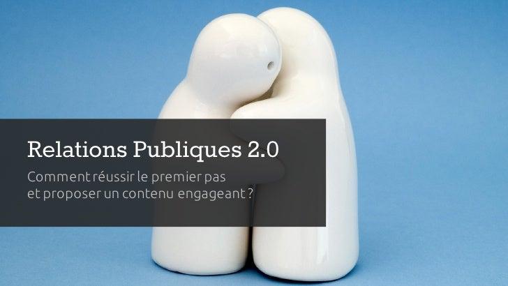 Relations Publiques 2.0Comment réussir le premier paset proposer un contenu engageant ?