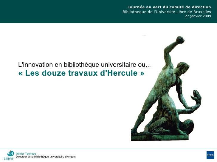Journée au vert du comité de direction Bibliothèque de l'Université Libre de Bruxelles 27 janvier 2009 Olivier Tacheau Dir...