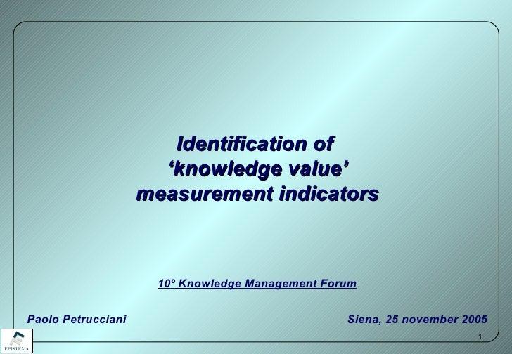 Identification of  ' knowledge value' measurement indicators 10 º  Knowledge Management Forum Paolo Petrucciani   Siena, 2...