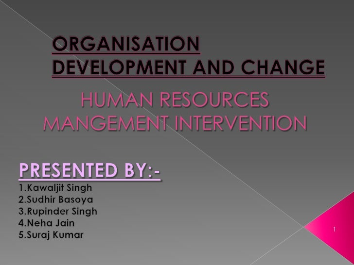 ORGANISATIONDEVELOPMENT AND CHANGE<br />HUMAN RESOURCES MANGEMENT INTERVENTION<br />PRESENTED BY:-               <br />1.K...