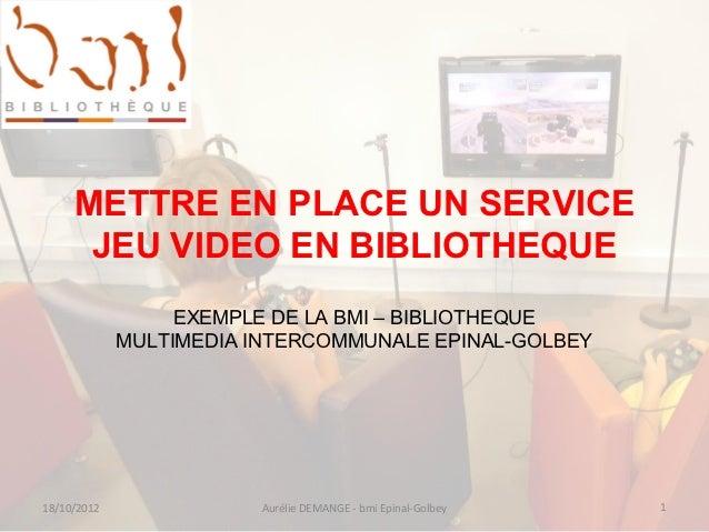 Mettre en place un service de jeu vidéo en bibliothèque / Aurélie Demange - Bibliothèque multimedia intercommunale (BIM) Epinal-Golbey