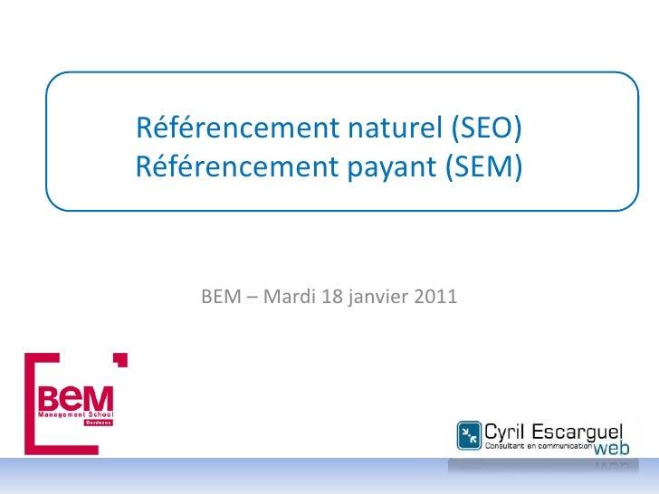 Référencement naturel (SEO) Référencement payant (SEM)<br />BEM – Mardi 18 janvier 2011<br />