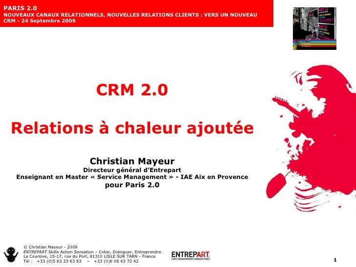 CRM 2.0 Relations à chaleur ajoutée Christian Mayeur Directeur général d'Entrepart Enseignant en Master «Service Manageme...