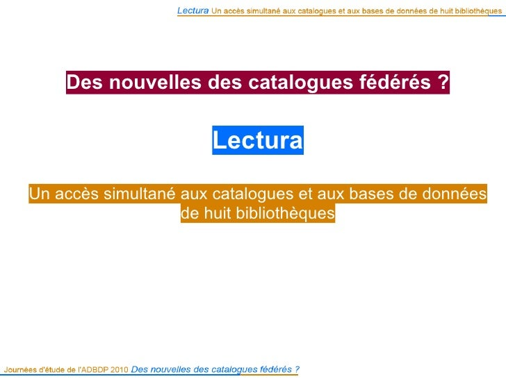 Des nouvelles des catalogues fédérés ?                        Lectura  Un accès simultané aux catalogues et aux bases de d...