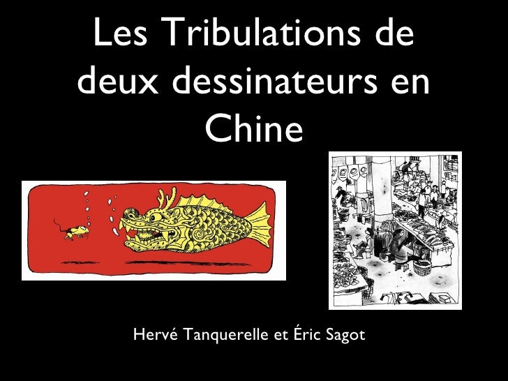 Les Tribulations de deux dessinateurs en Chine <ul><li>Hervé Tanquerelle et Éric Sagot  </li></ul>