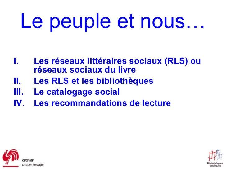 Le peuple et nous… <ul><li>Les réseaux littéraires sociaux (RLS) ou réseaux sociaux du livre </li></ul><ul><li>Les RLS et ...