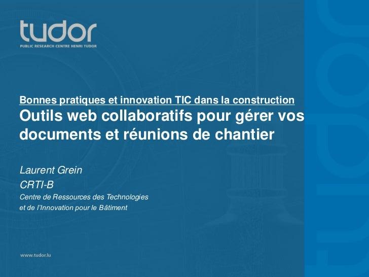 Bonnes pratiques et innovation TIC dans la constructionOutils web collaboratifs pour gérer vosdocuments et réunions de cha...
