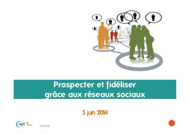 Juin 2014 Prospecter et fidéliser grâce aux réseaux sociaux 5 juin 20145 juin 20145 juin 20145 juin 2014