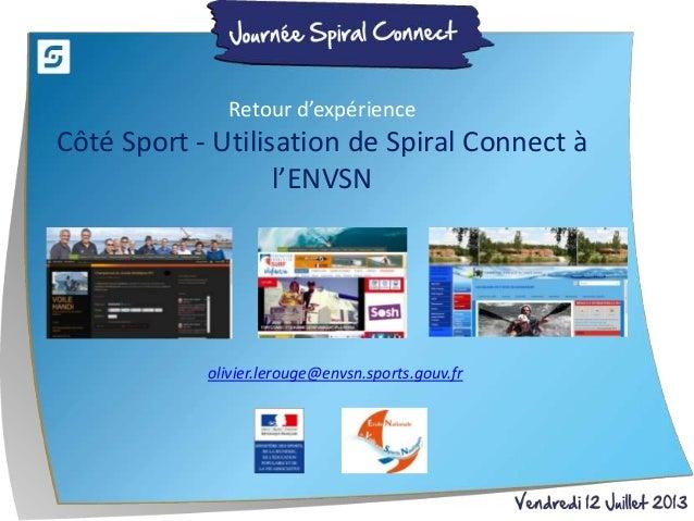 olivier.lerouge@envsn.sports.gouv.fr Retour d'expérience Côté Sport - Utilisation de Spiral Connect à l'ENVSN