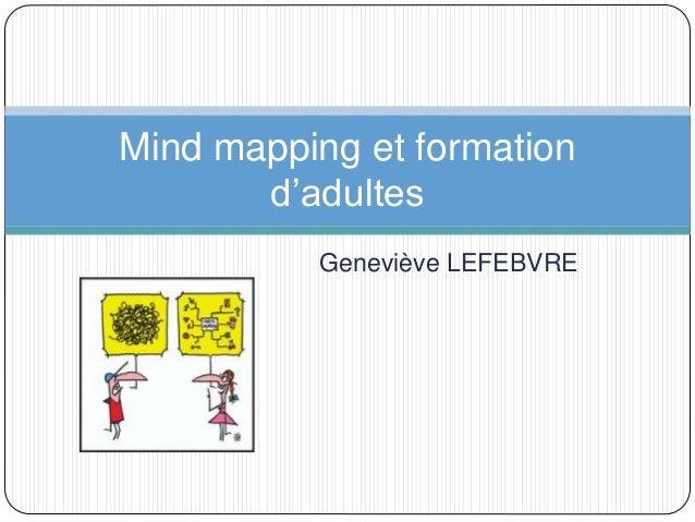 Geneviève LEFEBVRE Mind mapping et formation d'adultes