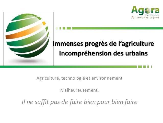 Immenses progrès de l'agriculture              Incompréhension des urbains     Agriculture, technologie et environnement  ...