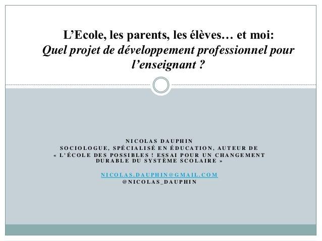 L'Ecole, les parents, les élèves… et moi: Quel projet de développement professionnel pour l'enseignant ?  NICOLAS DAUPHIN ...