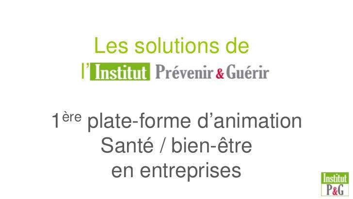 Les solutions de   l'……………………1ère   plate-forme d'animation        Santé / bien-être          en entreprises