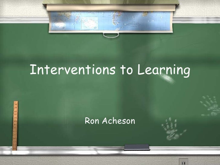 Interventions to Learning Ron Acheson
