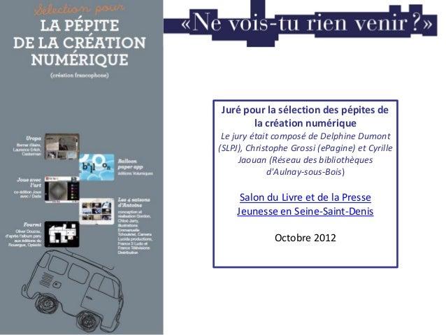 Juré pour la sélection des pépites dela création numériqueLe jury était composé de Delphine Dumont(SLPJ), Christophe Gross...