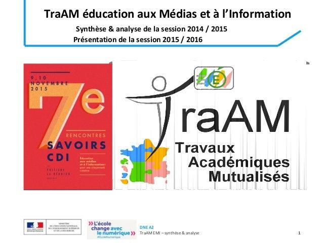 DNE A2 TraAM EMI – synthèse & analyse 1 TraAM éducation aux Médias et à l'Information Synthèse & analyse de la session 201...