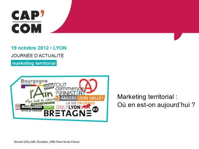 Marketing territorial :                                                      Où en est-on aujourd'hui ?Vincent GOLLAIN, Di...