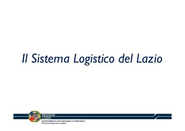 Il Sistema Logistico del Lazio g  DIPARTIMENTO ISTITUZIONALE E TERRITORIO Direzione Regionale Trasporti