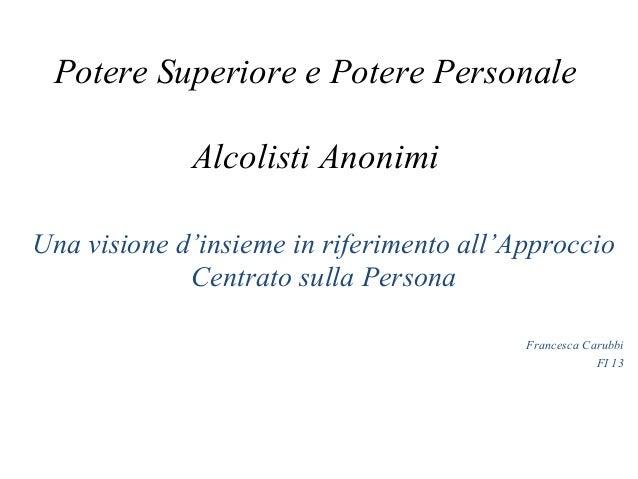 Potere Superiore e Potere Personale             Alcolisti AnonimiUna visione d'insieme in riferimento all'Approccio       ...
