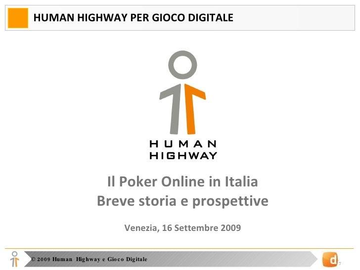 HUMAN HIGHWAY PER GIOCO DIGITALE Il Poker Online in Italia Breve storia e prospettive Venezia, 16 Settembre 2009