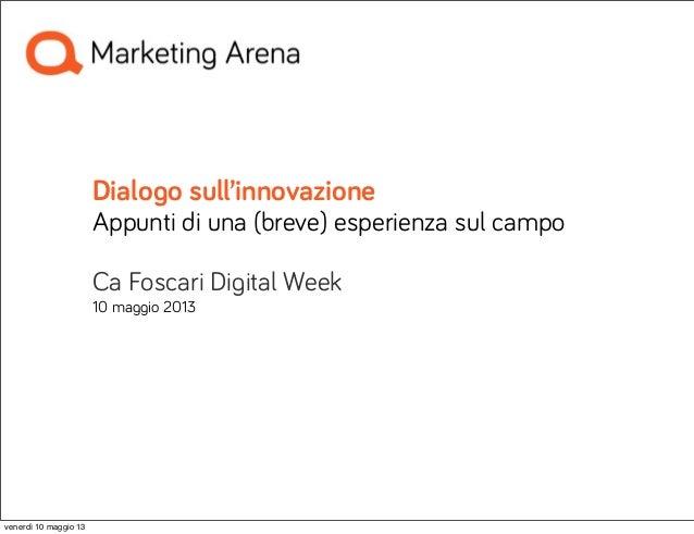 Dialogo sull'innovazioneAppunti di una (breve) esperienza sul campoCa Foscari Digital Week10 maggio 2013venerdì 10 maggio 13
