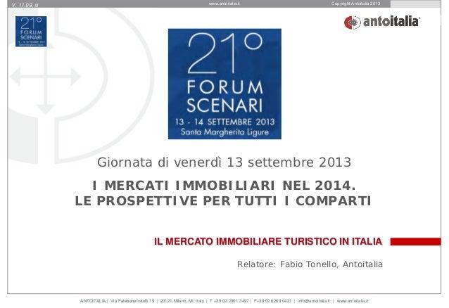 IL MERCATO IMMOBILIARE TURISTICO IN ITALIA Giornata di venerdì 13 settembre 2013 I MERCATI IMMOBILIARI NEL 2014. LE PROSPE...
