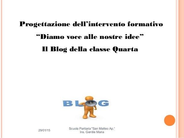"""29/01/15 Scuola Paritaria """"San Matteo Ap."""" Ins. Gentile Maria 1 Progettazione dell'intervento formativo """"Diamo voce alle n..."""
