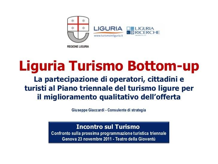 Liguria Turismo Bottom-up   La partecipazione di operatori, cittadini eturisti al Piano triennale del turismo ligure per  ...