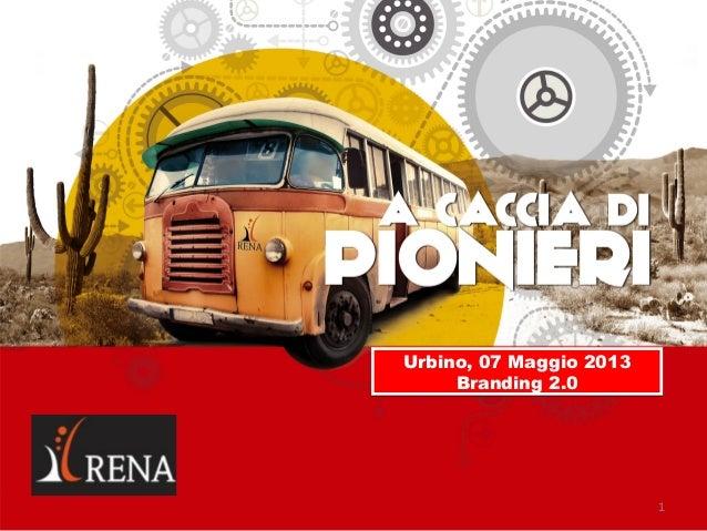Il progetto Pionieri: le start up, gli incubatori e i supporti alla generazione di impresa - Intervento di Giulia Sateriale (Rena) - Branding 2.0 edizione 2013