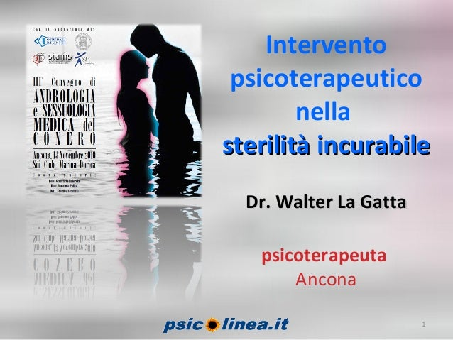 Intervento psicoterapeutico nella sterilità incurabilesterilità incurabile Dr. Walter La GattaDr. Walter La Gatta psicoter...
