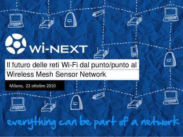 Il futuro delle reti Wi-Fi dal punto/punto al Wireless Mesh Sensor Network Milano, 22 ottobre 2010