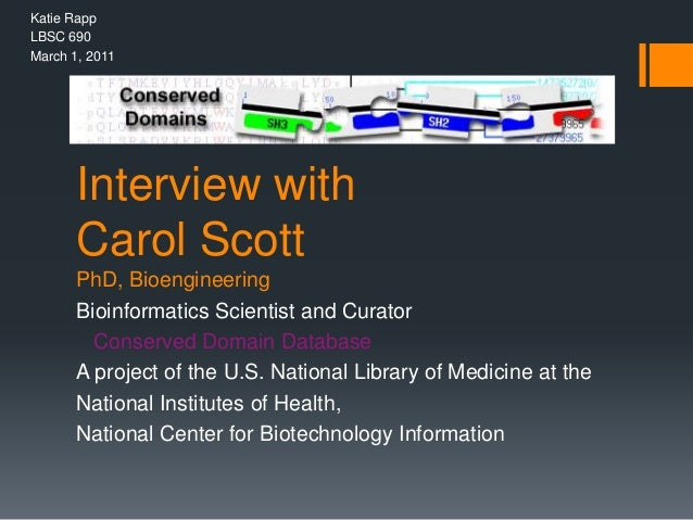 Interview withCarol ScottPhD, BioengineeringBioinformatics Scientist and CuratorConserved Domain DatabaseA project of the ...