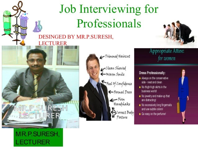 Job Interviewing for Professionals DESINGED BY, MR.P.SURESH, LECTURER DESINGED BY MR.P.SURESH, LECTURER