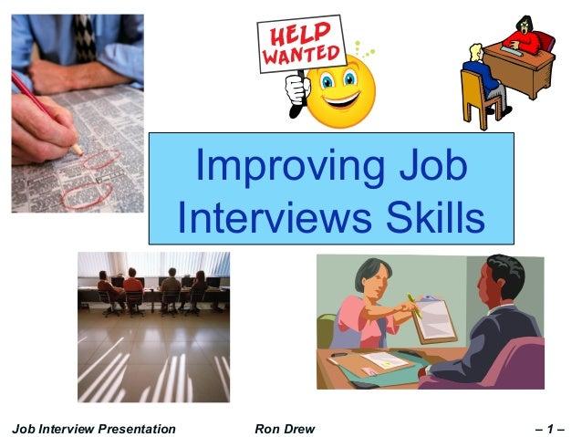 Improving Job Interviews Skills Job Interview Presentation Ron Drew – 1 –