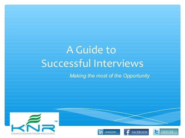 A Guide toSuccessful InterviewsMaking the most of the Opportunity