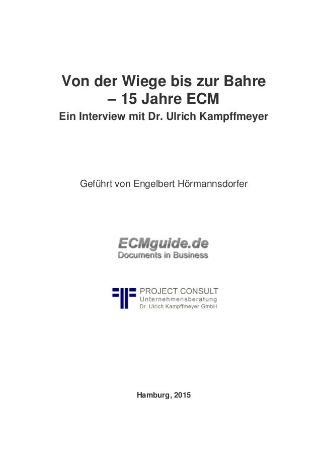 Von der Wiege bis zur Bahre – 15 Jahre ECM Ein Interview mit Dr. Ulrich Kampffmeyer Geführt von Engelbert Hörmannsdorfer H...