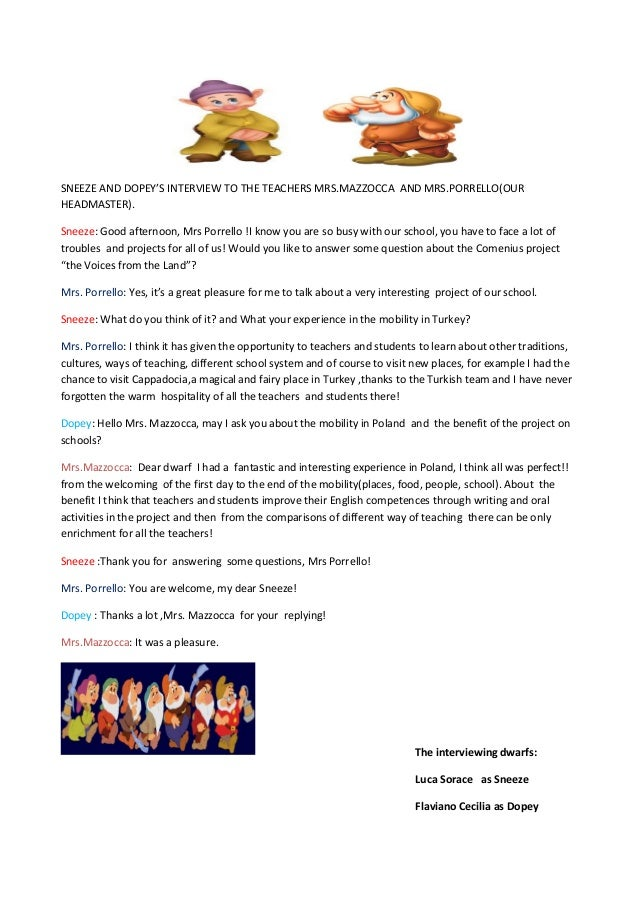 SNEEZE AND DOPEY'S INTERVIEW TO THE TEACHERS MRS.MAZZOCCA AND MRS.PORRELLO(OUR HEADMASTER). Sneeze: Good afternoon, Mrs Po...
