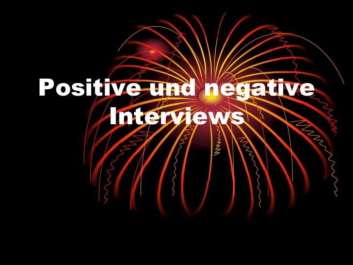 Positive und negative      Interviews